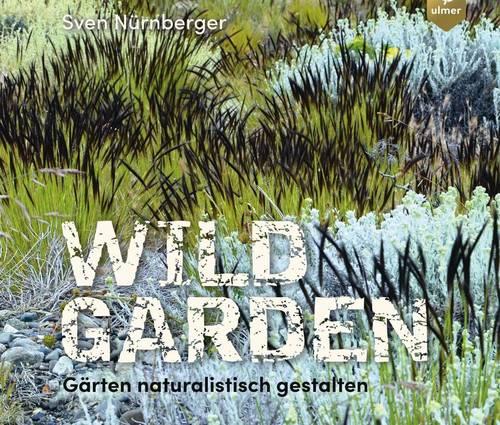 Produktbild Wild Garden. Gärten natürlich gestalten